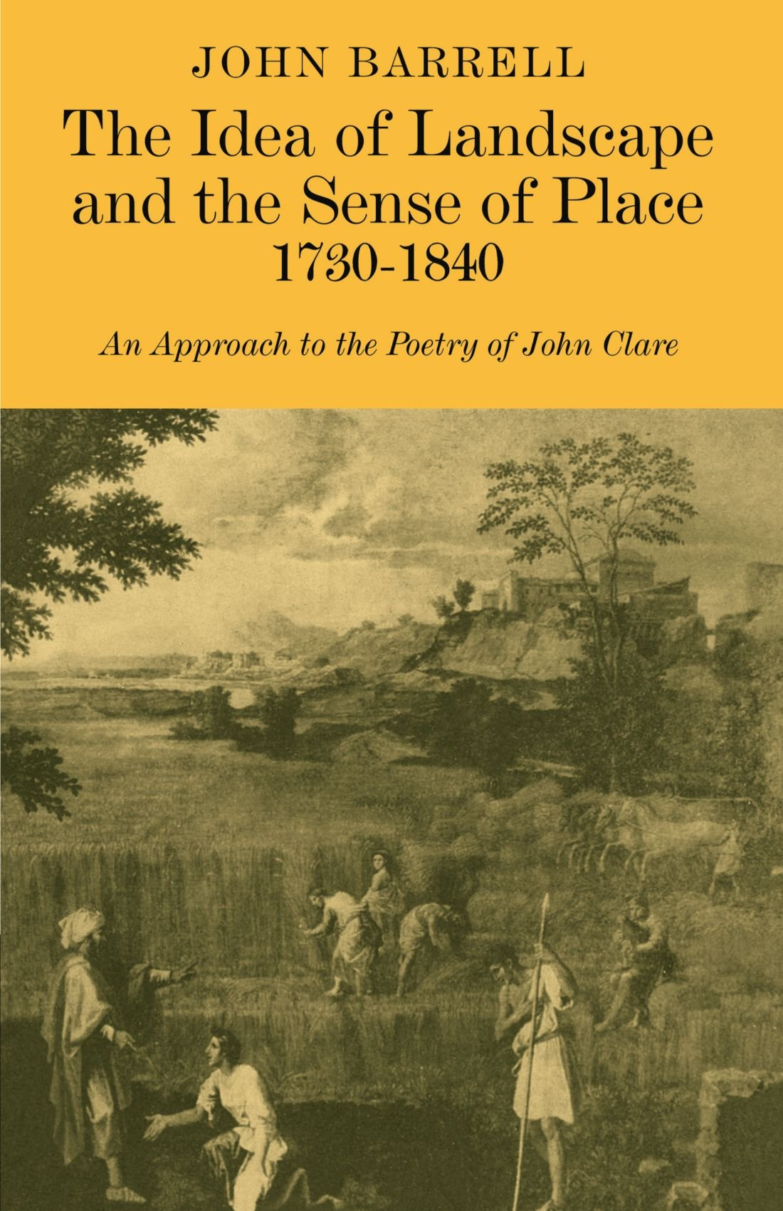 Amazon Com The Idea Of Landscape And The Sense Of Place 1730 1840 An Approach To The Poetry Of John Clare 9780521181327 Barrell John Books