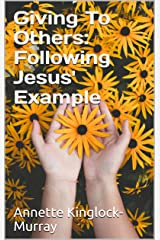 Giving To Others: Following Jesus' Example Kindle Edition