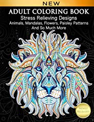 Adult Coloring Book : Stress Relieving Designs Animals, Mandalas, Flowers, Paisley Patterns And So Much More: Coloring Book