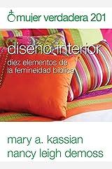 Mujer verdadera 201: Diseño interior: diez elementos de la femineidad bíblica (Spanish Edition) Paperback