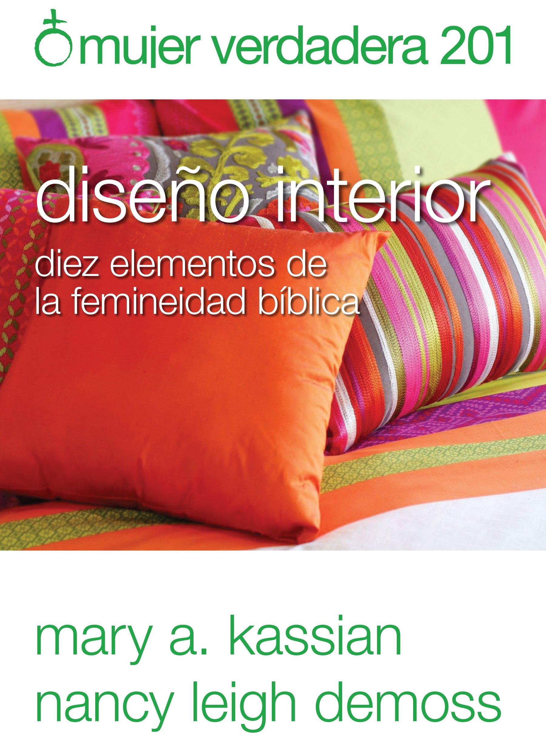 Download Mujer verdadera 201: Diseño interior: diez elementos de la femineidad bíblica (Spanish Edition) PDF