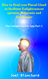 How to Heal your Pineal Gland to facilitate Enlightenment optimize Melatonin and Live Longer (The Enlightenment App Book 2) (English Edition)