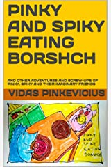 Pinky And Spiky Eating Borshch: And Other Adventures And Screw-Ups of Pinky, Spiky And Their Imaginary Friends Kindle Edition