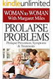 Prolapse Problems: Prolapse Prevention, Symptoms and Treatment (Woman to Woman with Margaret Miles Book 1)