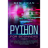 Python for Beginners: Start Right Now to Learn Computer Programming with the Best Crash Course. Improve your Skills with Machine Learning, Data Analysis and Data Science (English Edition)