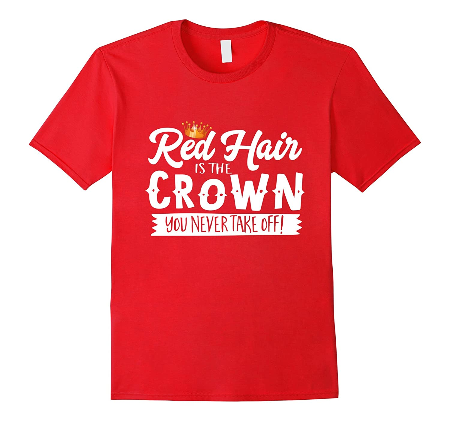 Red Hair Is The Crown You Never Take Off T-Shirt-TD
