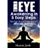Third Eye Awakening In 5 Easy Steps: The Easy Way to Unleash Your Psychic Power and Open the Third Eye Chakra (New Age Healing for Modern Life Book 3)