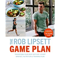 Rob Lipsett Game Plan: Transform Your Body with My 3 Point Mindset,Nutrition and Training Plan, The