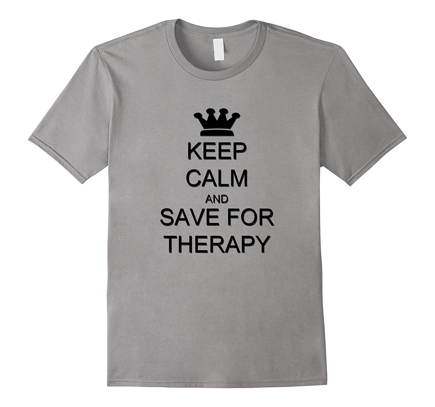 Keep Calm and Save for Therapy Funny Psychiatrist T-Shirt-TD