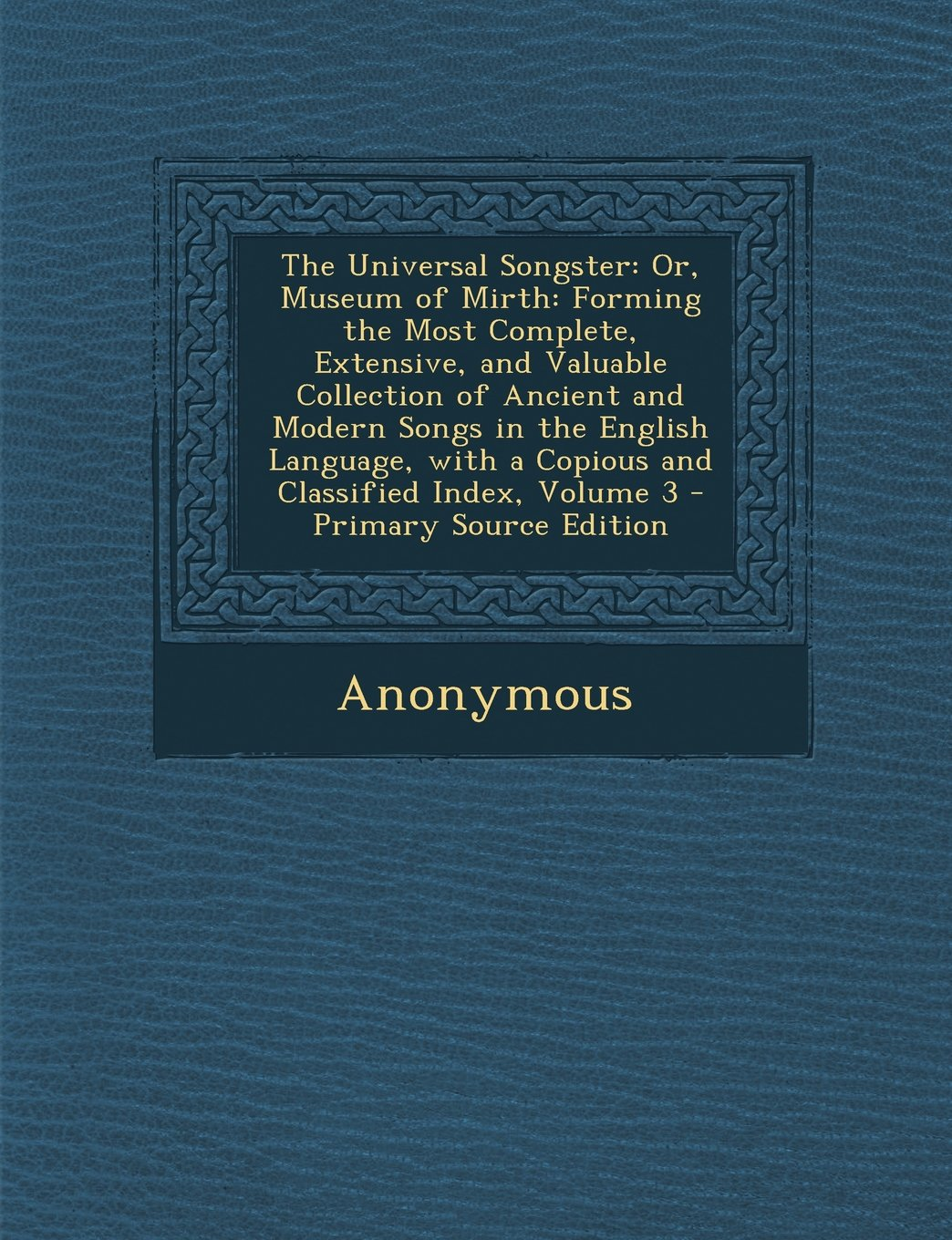 The Universal Songster: Or, Museum of Mirth: Forming the Most Complete, Extensive, and Valuable Collection of Ancient and Modern Songs in the English ... with a Copious and Classified Index, Volume 3 pdf