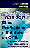 OAB - Ética Profissional e Estatuto da OAB - 2017: Legislação, conteúdo mais cobrado, questões e gabaritos atualizados + Material Bônus
