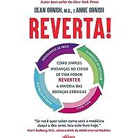 Reverta!: como Simples Mudanças no Estilo de Vida Podem Reverter a Maioria das Doenças Crônicas