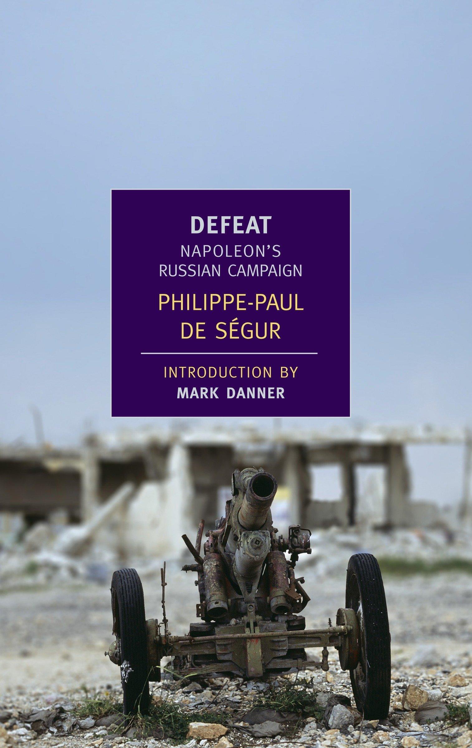 Amazon.com: Defeat: Napoleon's Russian Campaign (New York Review Books  Classics) (9781590172827): Philippe-Paul de Segur, J. David Townsend, Mark  Danner: ...