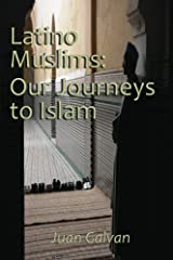 Latino Muslims: Our Journeys to Islam Kindle Edition