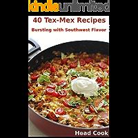 40 Tex-Mex Recipes: Bursting with Southwestern Flavor