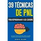 PNL - 39 técnicas, padrões e estratégias de PNL para mudar a sua vida e de outros: 39 técnicas básicas e avançadas de Program
