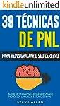 PNL - 39 técnicas, padrões e estratégias de PNL para mudar a sua vida e de outros: 39 técnicas básicas e avançadas de...
