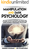 MANIPULATION AND DARK PSYCHOLOGY: EXPLAINED TECHNIQUES FOR BEGINNERS: THE COMPLETE GUIDE TO LEARNING THE ART OF PERSUASION, INFLUENCE PEOPLE, MIND CONTROL ... NLP MASTER (DARK PSYCHOLOGY MASTERY Book 1)
