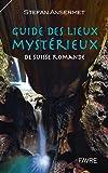 Guide des lieux mystérieux de Suisse romande