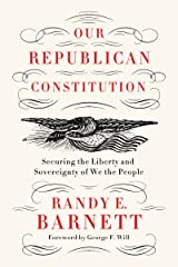 Our Republican Constitution: Securing the Liberty and Sovereignty of We the People Kindle Edition