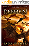 Reborn (Rise of the Black Dragon Book 4)
