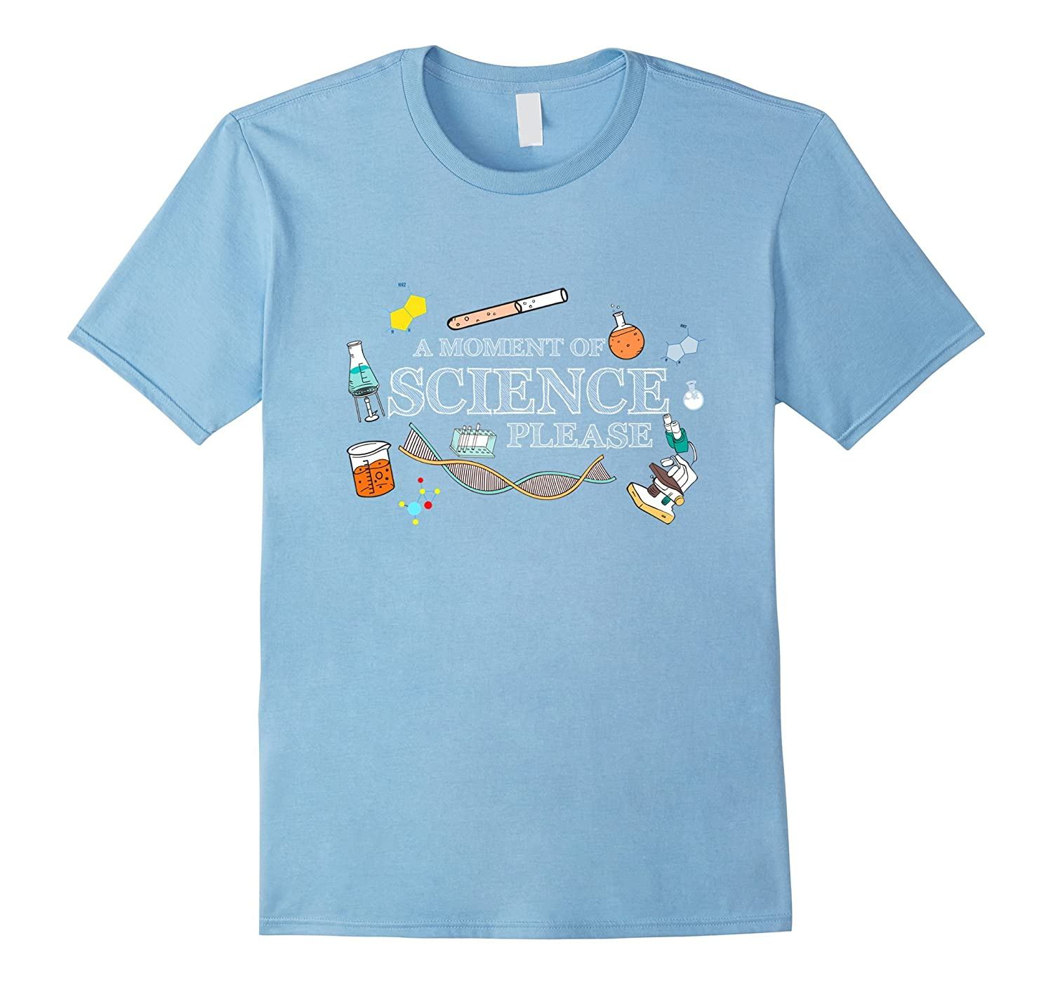 A Moment of Science Please Funny Science Lover Gift T-Shirt