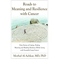 ROADS TO MEANING AND RESILIENCE WITH CANCER: Forty Stories of Coping, Finding Meaning...