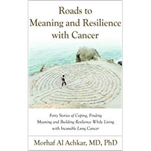 ROADS TO MEANING AND RESILIENCE WITH CANCER: Forty Stories of Coping, Finding Meaning, and Building Resilience While…