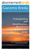 Transparency and identification, the FATCA effect on the globe: A small and brief analysis on effect of the FATCA implementation (English Edition)