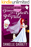 Diamonds Are a Ghost's Best Friend: A Beechwood Harbor Ghost Mystery (Beechwood Harbor Ghost Mysteries Book 5)