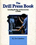 The Drill Press Book: Including 80 Jigs & Accessories You Can Make