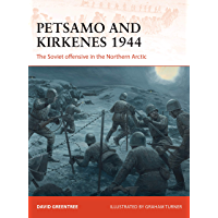 Petsamo and Kirkenes 1944: The Soviet offensive in the Northern Arctic (Campaign Book 343)