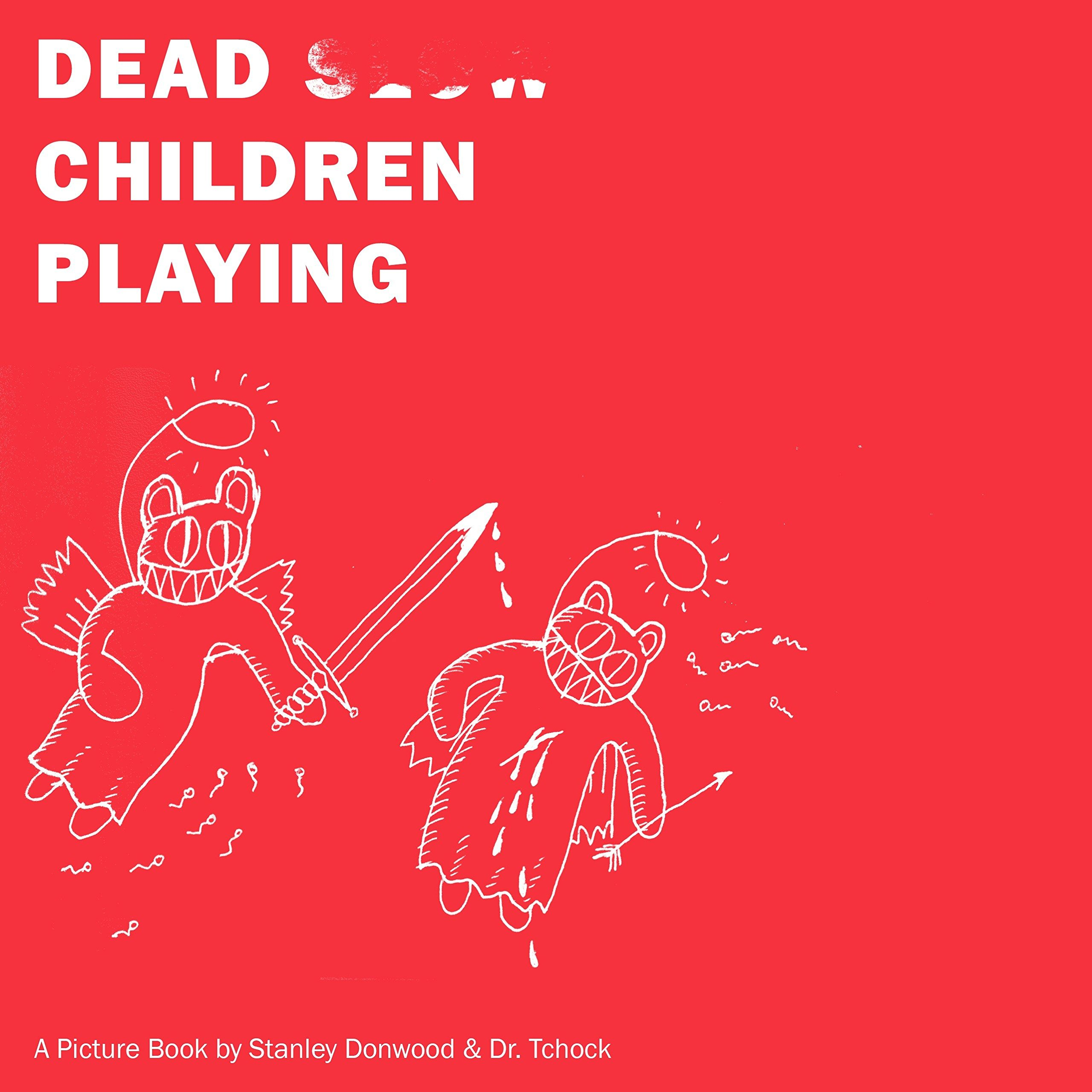 d1aa6945d Dead Children Playing  A Picture Book  Stanley Donwood