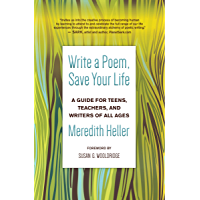 Write a Poem, Save Your Life: A Guide for Teens, Teachers, and Writers of All Ages (English Edition)