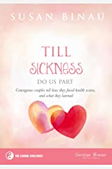 Till Sickness Do Us Part: Courageous couples share how they faced health scares and what they learned (The Caring Soul Series Book 3) Kindle Edition