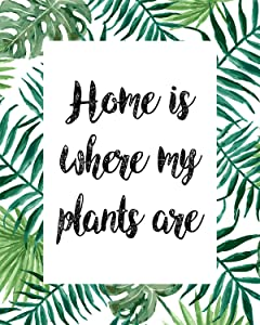 Home Is Where My Plants Are - 8x10 Unframed Gardening Wall Decor Art Print on a White Background - Great Gift for Gardeners or those who enjoy growing plants