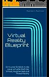 Virtual Reality Blueprint :  Ein kurzer Einblick in die neue virtuelle Welt der Virtual, Augmented und Mixed Reality
