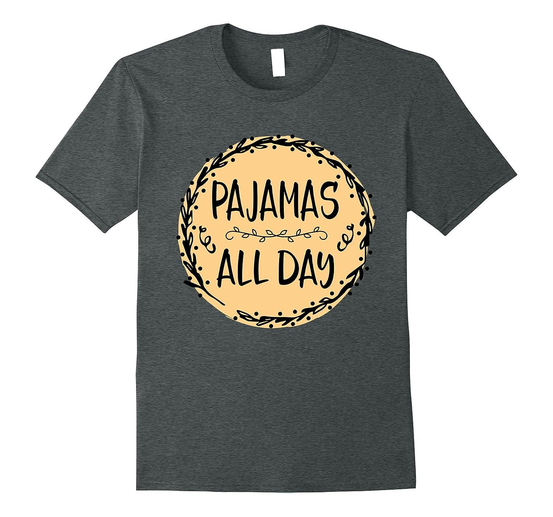 Pajamas All Day T Shirt Funny Nap Sleepy Shirt Pl