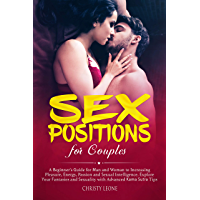 Sex Positions for Couples: A Beginner's Guide for Men and Women to Increase Pleasure, Energy, Passion and Sexual Intelligence. Explore your Fantasies and ... Advanced Kama Sutra Tips (English Edition)