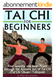 Tai Chi for Beginners: Find Serenity and Inner Peace through the Ancient Art of Tai Chi  (Tai Chi Chuan | Taijiquan) (English Edition)