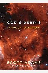 God's Debris: A Thought Experiment Kindle Edition