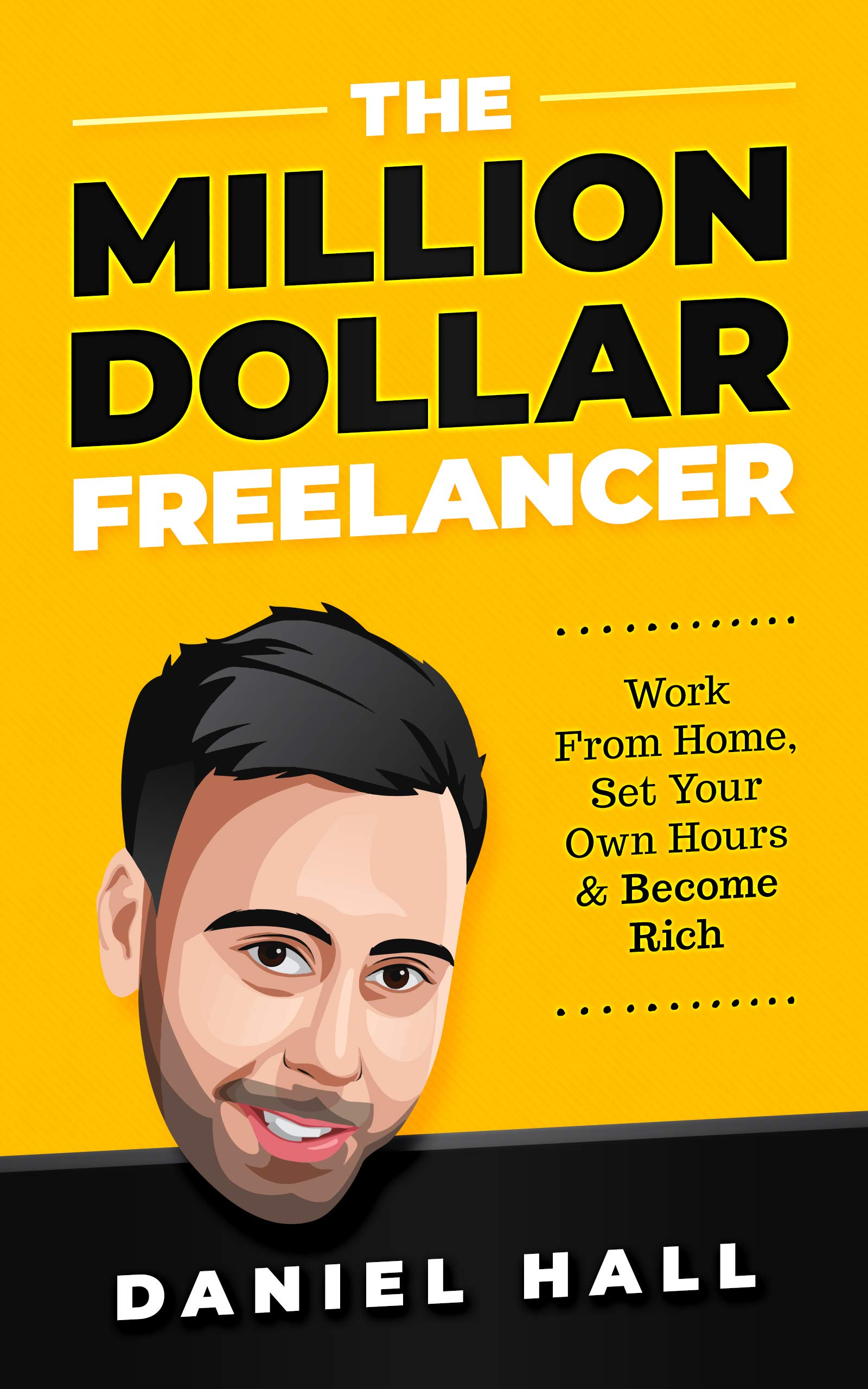 The Million Dollar Freelancer  Work From Home Set Your Own Hours And Become Rich  English Edition