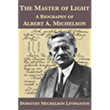 The Master of Light: A Biography of Albert A. Michelson