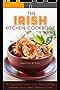 The Irish Kitchen Cookbook: 40 Favorite Foods for St. Patrick's Day Breakfast, Brunch, Mains, Desserts & Drinks (English Edition)