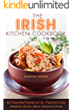 The Irish Kitchen Cookbook: 40 Favorite Foods for St. Patrick's Day Breakfast, Brunch, Mains, Desserts & Drinks