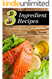 3 Ingredient Recipes: 40 Amazingly Easy Recipes Using 3 Ingredients