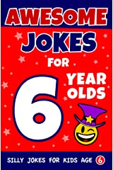 Awesome Jokes For 6 Year Olds: Silly Jokes for Kids Aged 6 (Jokes For kids 5-9) Kindle Edition