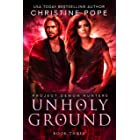 Unholy Ground (Project Demon Hunters Book 3)