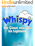 Whispy: The Cloud who Lost his Lightning (Children's Book) (Unlimited Freetime Kids Books Series Book 1)