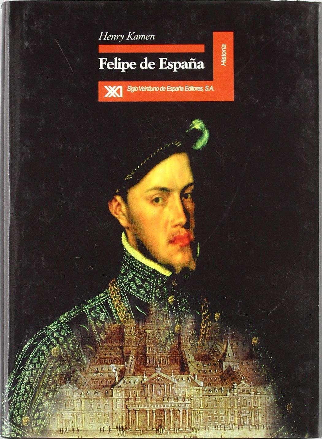 Felipe de España: Amazon.es: Kamen, Henry, Arjona, Pedro, Escandón, Patricia: Libros